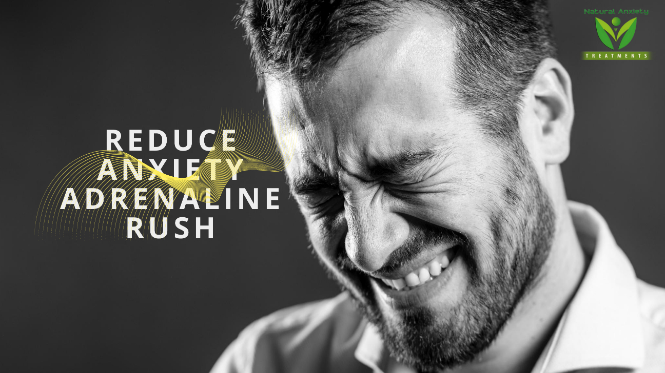 3 Ways You Can Use To Reduce Anxiety Adrenaline Rush