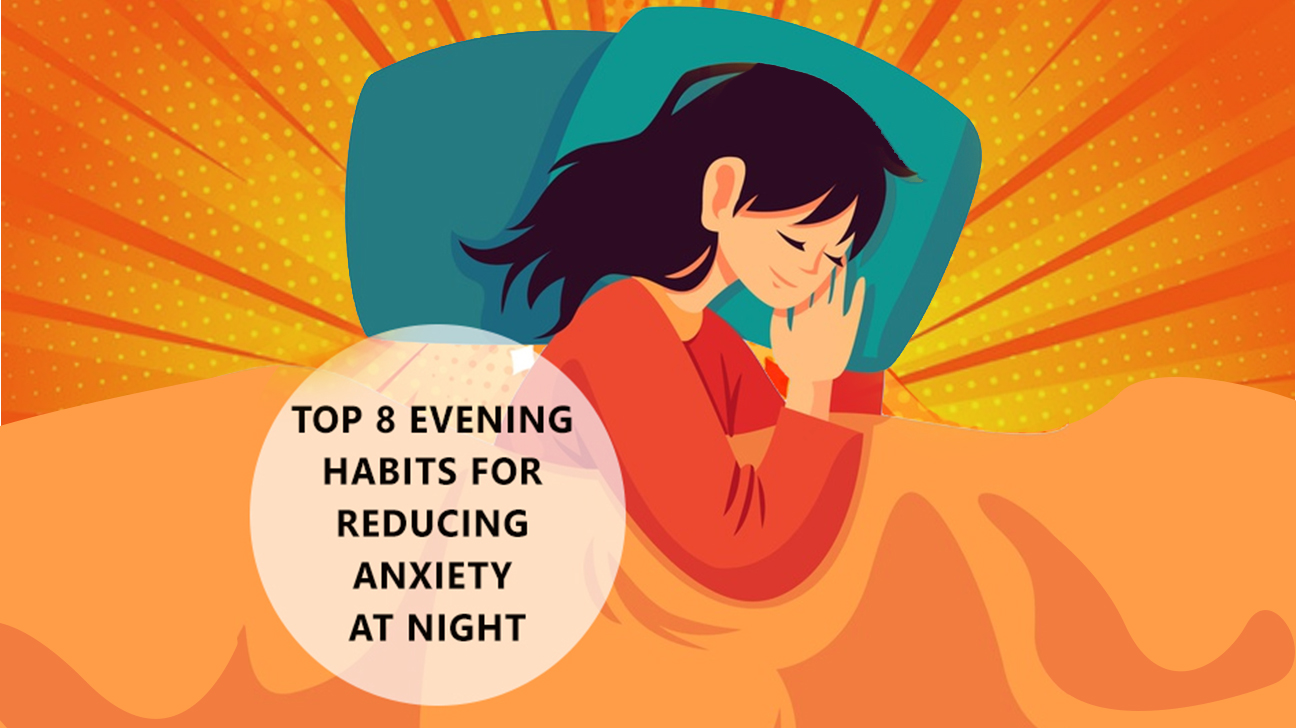 Top 8 Evening Habits for Reducing Anxiety at Night